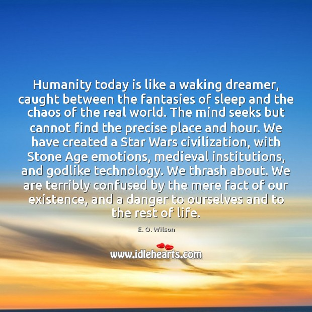 Image, Humanity today is like a waking dreamer, caught between the fantasies of