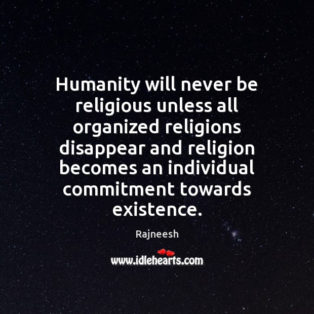 Image, Humanity will never be religious unless all organized religions disappear and religion