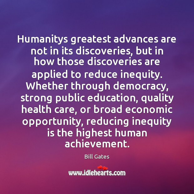 Humanitys greatest advances are not in its discoveries, but in how those Image