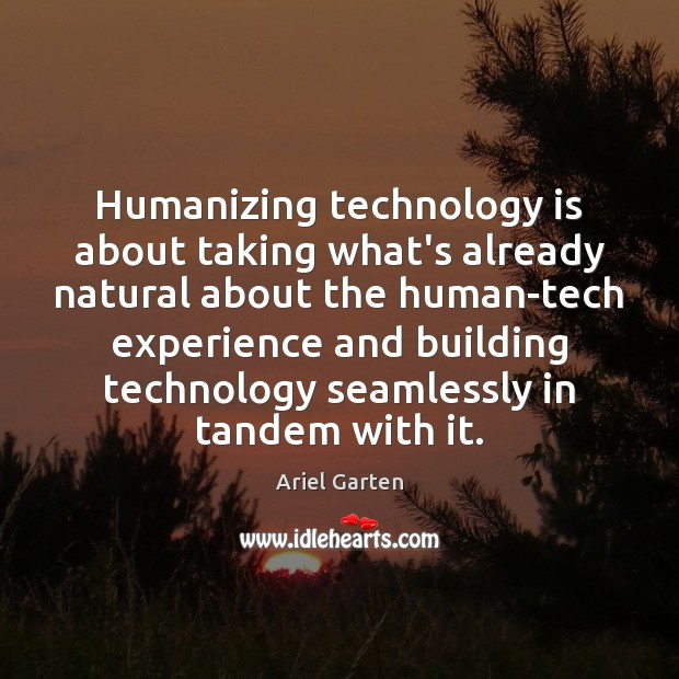 Image, Humanizing technology is about taking what's already natural about the human-tech experience