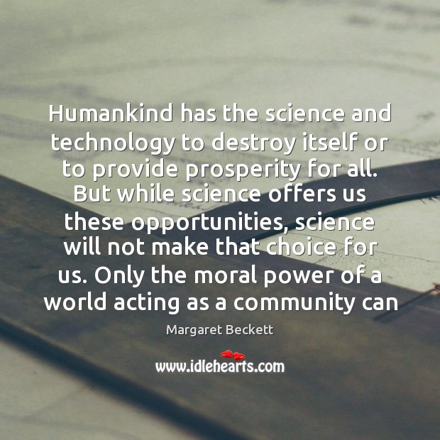 Humankind has the science and technology to destroy itself or to provide Image