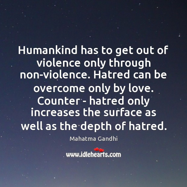Humankind has to get out of violence only through non-violence. Hatred can Image