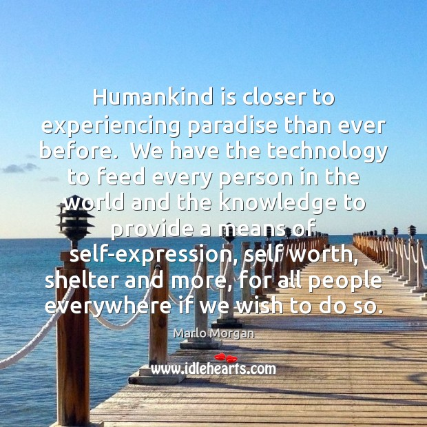 Humankind is closer to experiencing paradise than ever before.  We have the Image