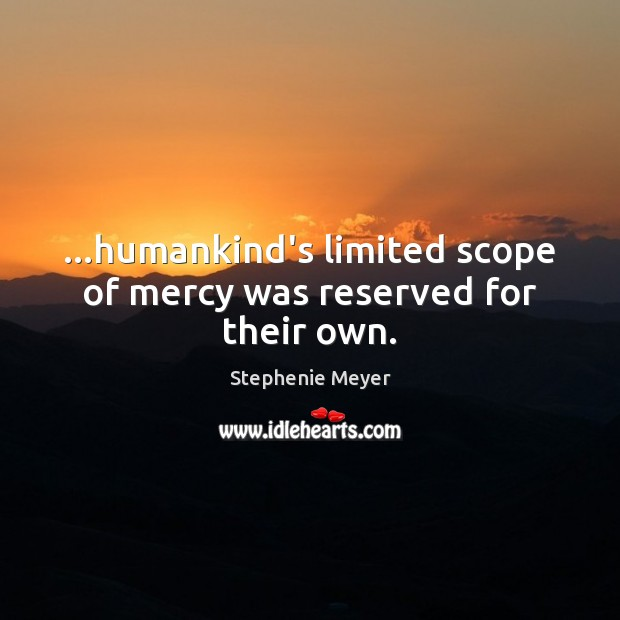 …humankind's limited scope of mercy was reserved for their own. Image