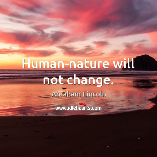 Image, Human-nature will not change.