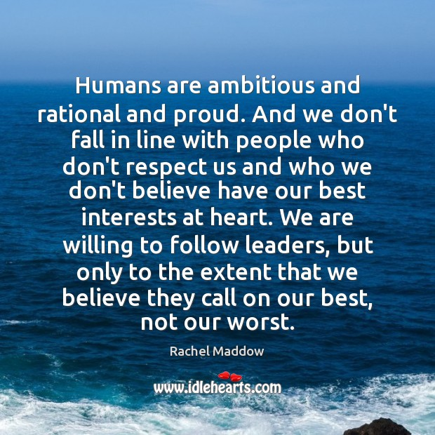 Humans are ambitious and rational and proud. And we don't fall in Rachel Maddow Picture Quote
