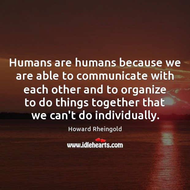 Humans are humans because we are able to communicate with each other Communication Quotes Image