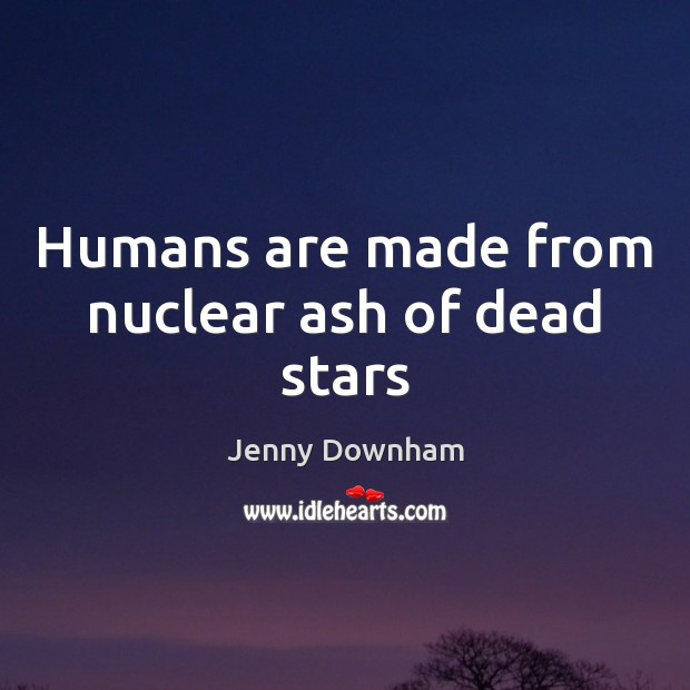 Image, Humans are made from nuclear ash of dead stars