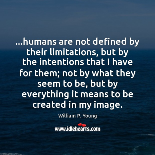 Image, …humans are not defined by their limitations, but by the intentions that
