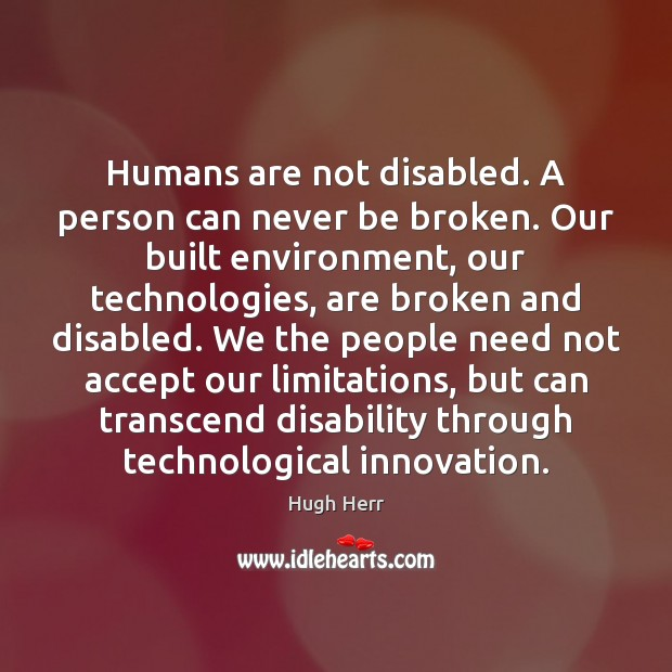 Humans are not disabled. A person can never be broken. Our built Image