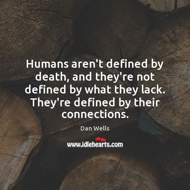 Humans aren't defined by death, and they're not defined by what they Dan Wells Picture Quote