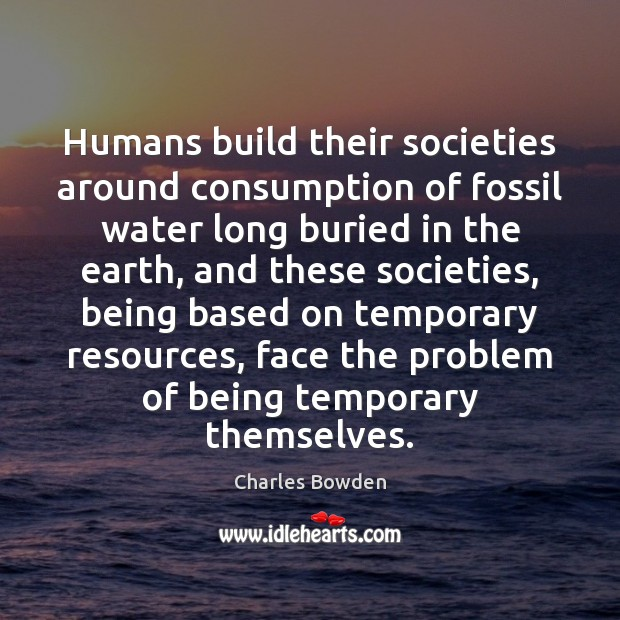 Humans build their societies around consumption of fossil water long buried in Image