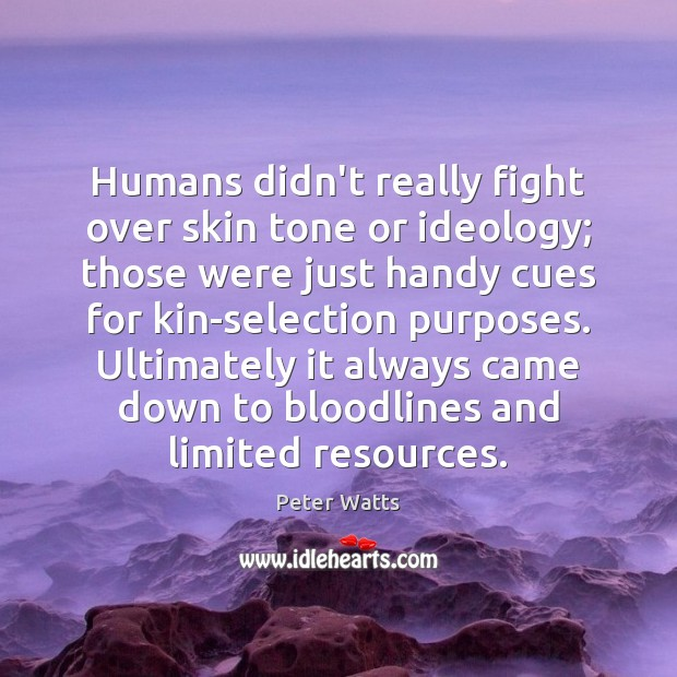 Humans didn't really fight over skin tone or ideology; those were just Image