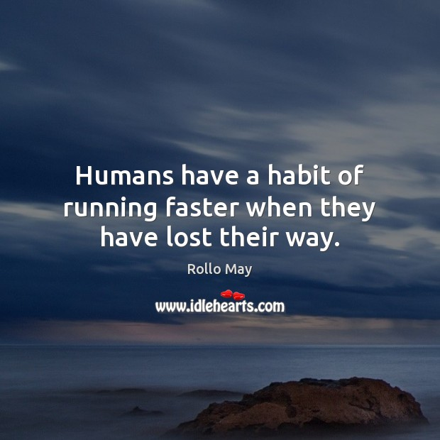 Humans have a habit of running faster when they have lost their way. Image