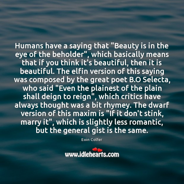"""Humans have a saying that """"Beauty is in the eye of the Eoin Colfer Picture Quote"""