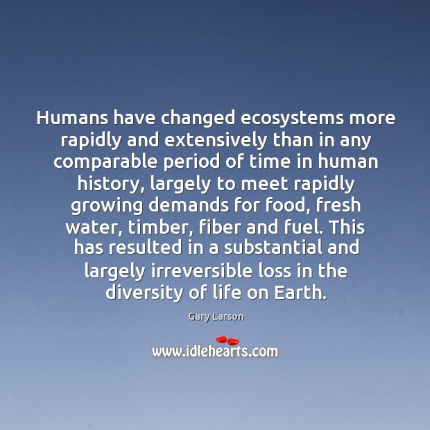 Image, Humans have changed ecosystems more rapidly and extensively than in any comparable
