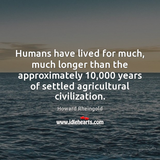 Humans have lived for much, much longer than the approximately 10,000 years of Image