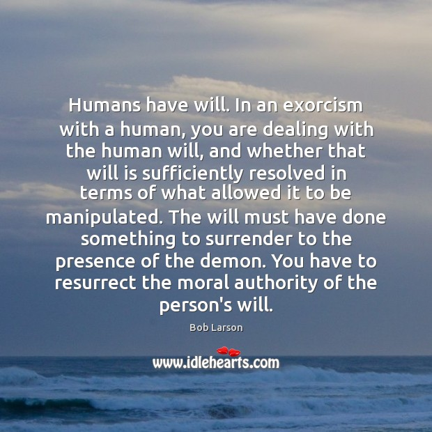 Image, Humans have will. In an exorcism with a human, you are dealing