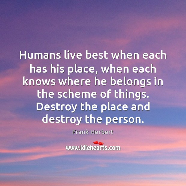 Humans live best when each has his place, when each knows where Image