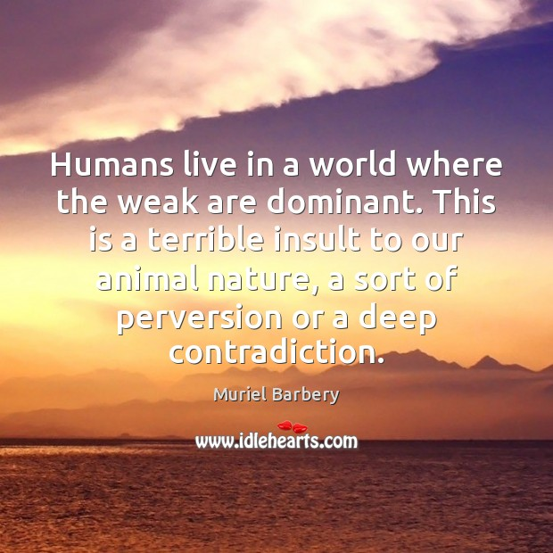 Humans live in a world where the weak are dominant. This is Insult Quotes Image