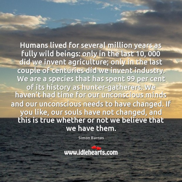 Humans lived for several million years as fully wild beings: only in Simon Barnes Picture Quote