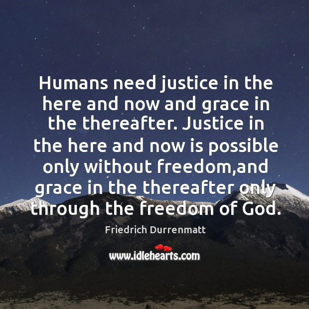 Humans need justice in the here and now and grace in the Friedrich Durrenmatt Picture Quote