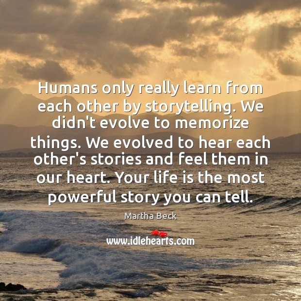 Image, Humans only really learn from each other by storytelling. We didn't evolve