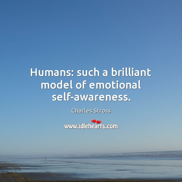 Humans: such a brilliant model of emotional self-awareness. Image