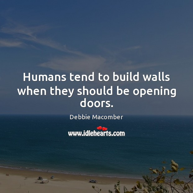 Image, Humans tend to build walls when they should be opening doors.
