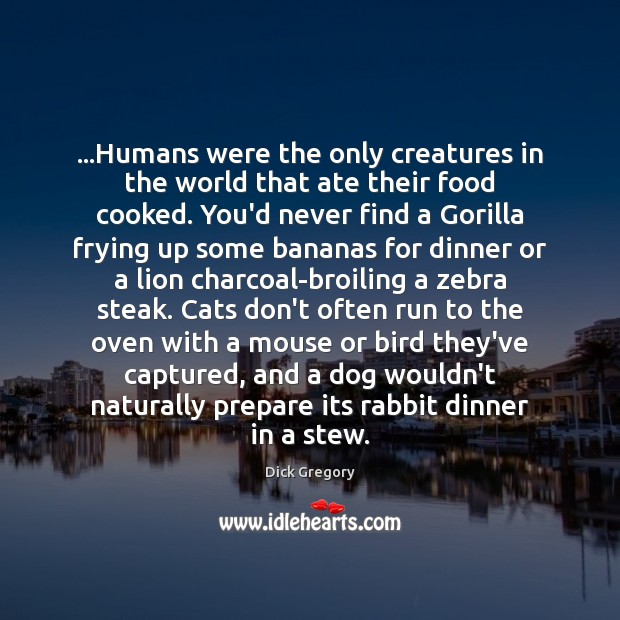 …Humans were the only creatures in the world that ate their food Food Quotes Image