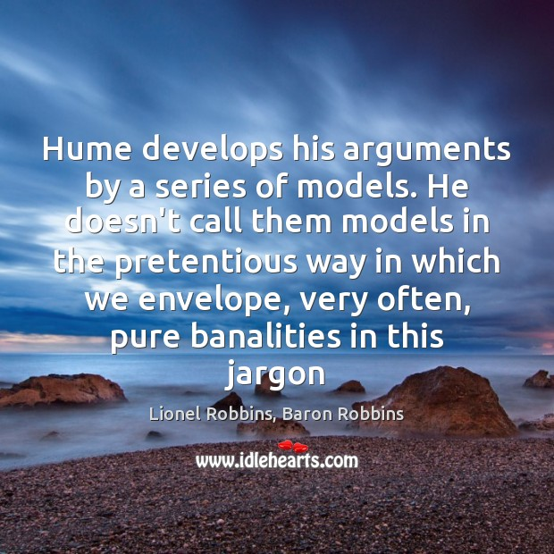 Hume develops his arguments by a series of models. He doesn't call Image