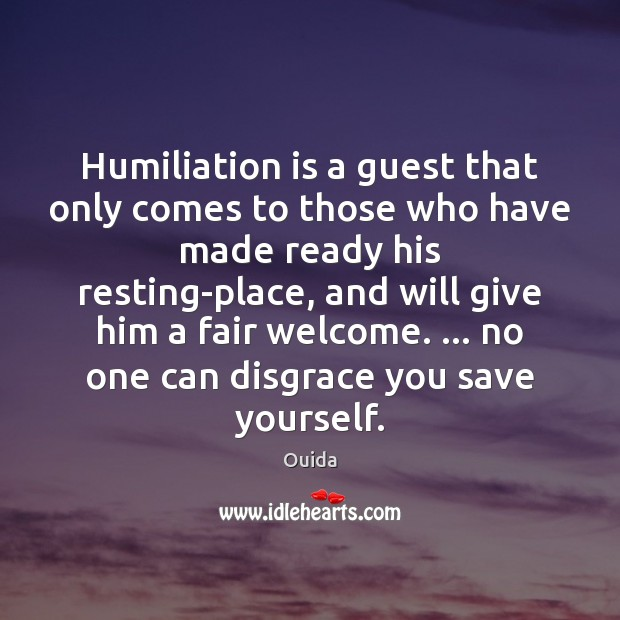 Humiliation is a guest that only comes to those who have made Ouida Picture Quote