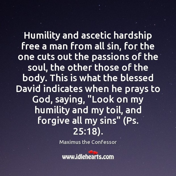 Humility and ascetic hardship free a man from all sin, for the Maximus the Confessor Picture Quote
