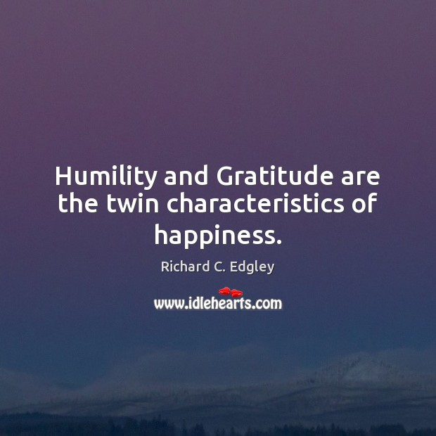 Humility and Gratitude are the twin characteristics of happiness. Image