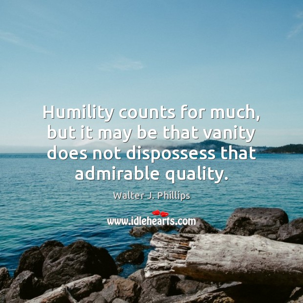 Image, Humility counts for much, but it may be that vanity does not