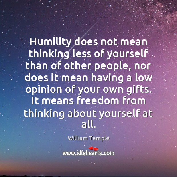 Humility does not mean thinking less of yourself than of other people, William Temple Picture Quote