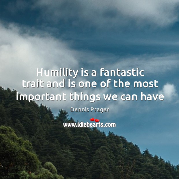 Humility is a fantastic trait and is one of the most important things we can have Image