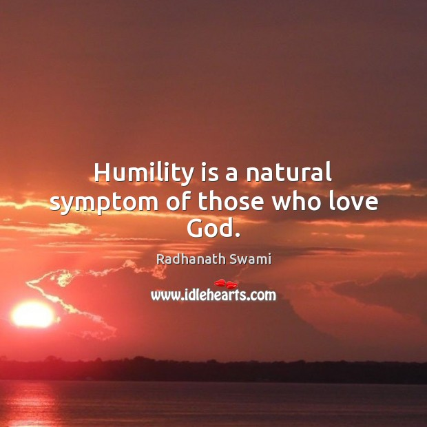 Humility is a natural symptom of those who love God. Radhanath Swami Picture Quote