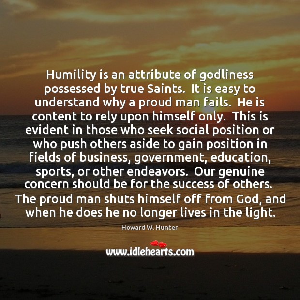 Humility is an attribute of Godliness possessed by true Saints.  It is Howard W. Hunter Picture Quote