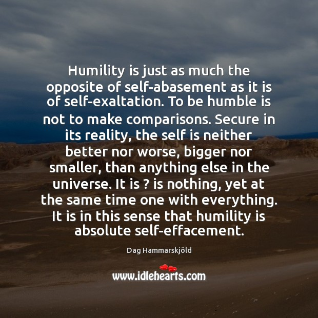 Humility is just as much the opposite of self-abasement as it is Dag Hammarskjöld Picture Quote