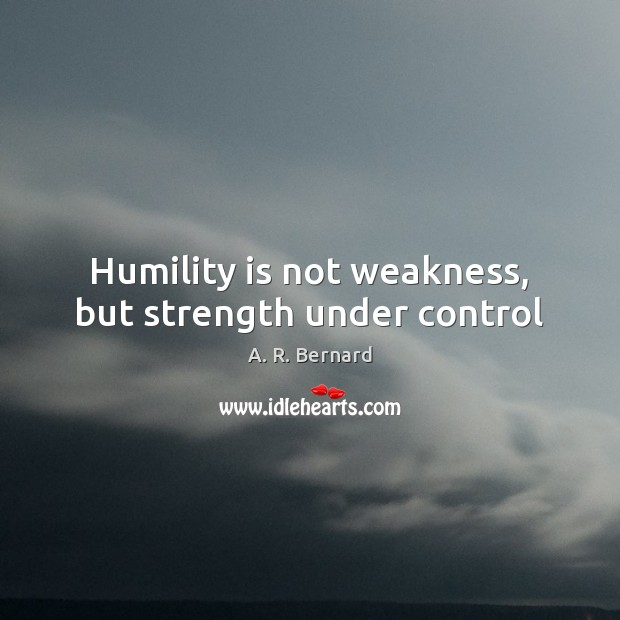 Image, Humility is not weakness, but strength under control