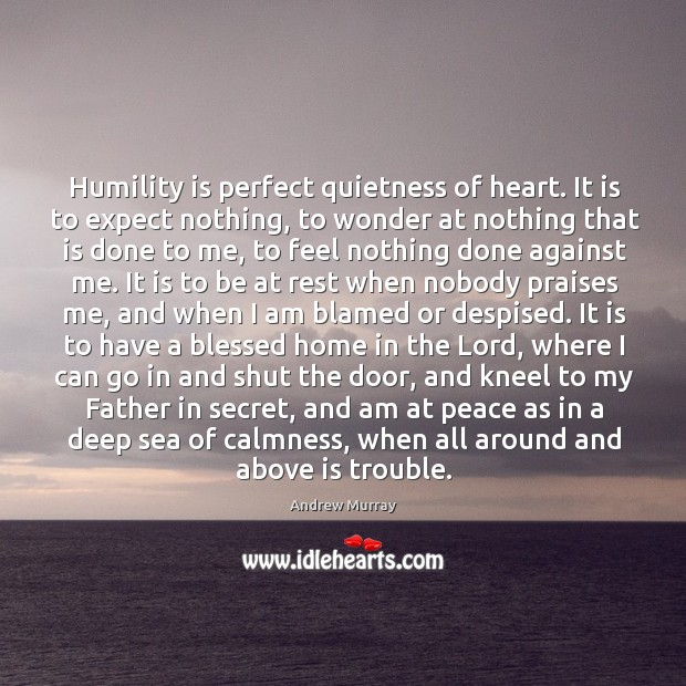 Image, Humility is perfect quietness of heart. It is to expect nothing, to
