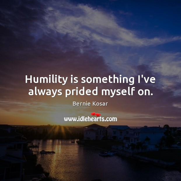 Humility is something I've always prided myself on. Image