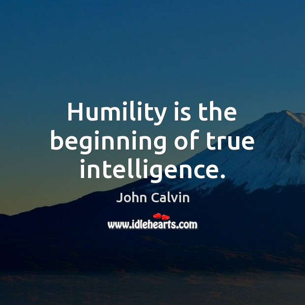 Humility is the beginning of true intelligence. Image