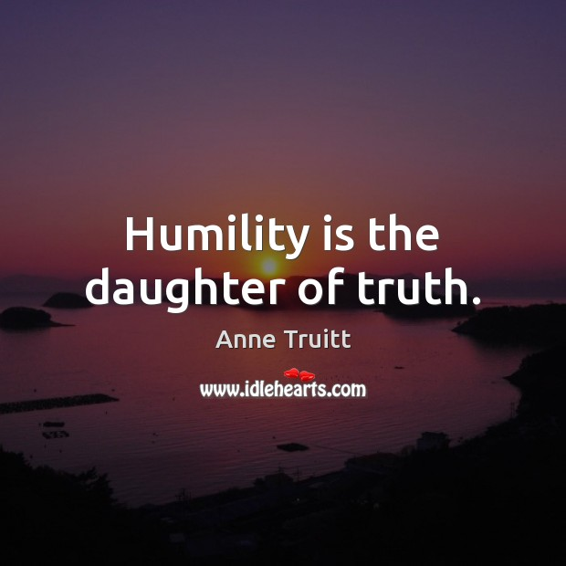 Humility is the daughter of truth. Image