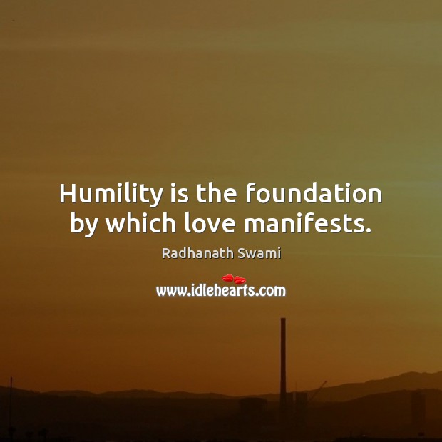 Humility is the foundation by which love manifests. Humility Quotes Image