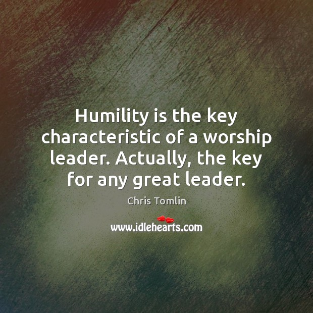 Image, Humility is the key characteristic of a worship leader. Actually, the key