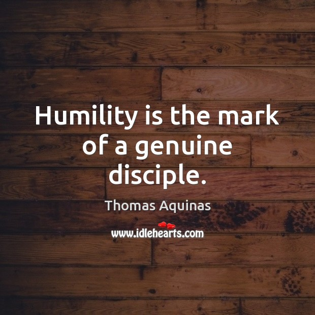 Image about Humility is the mark of a genuine disciple.