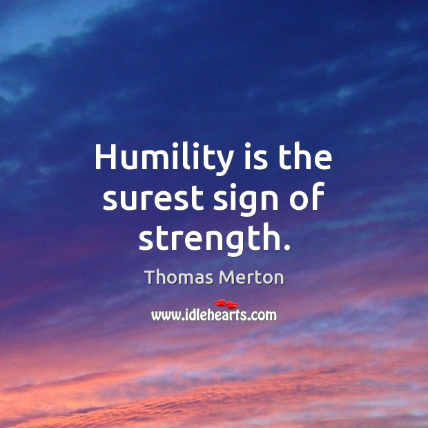 Humility is the surest sign of strength. Humility Quotes Image