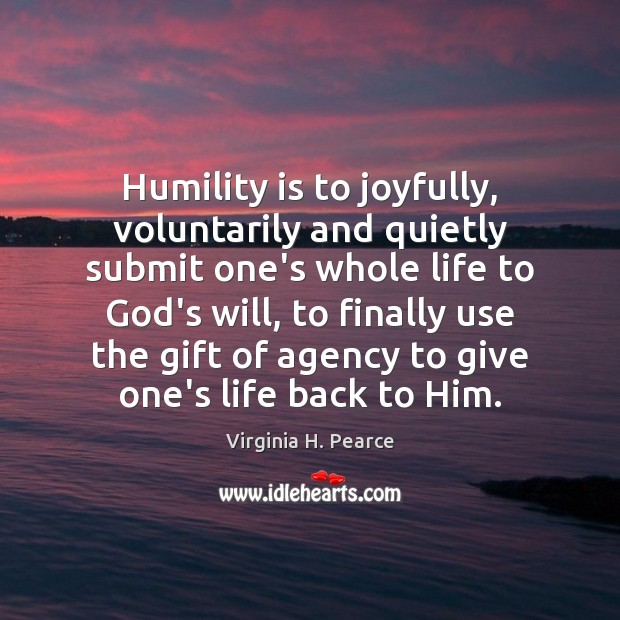 Humility is to joyfully, voluntarily and quietly submit one's whole life to Image